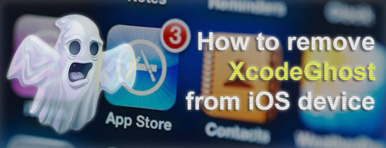 Remove XcodeGhost malware (Xcode Ghost) from infected iOS device